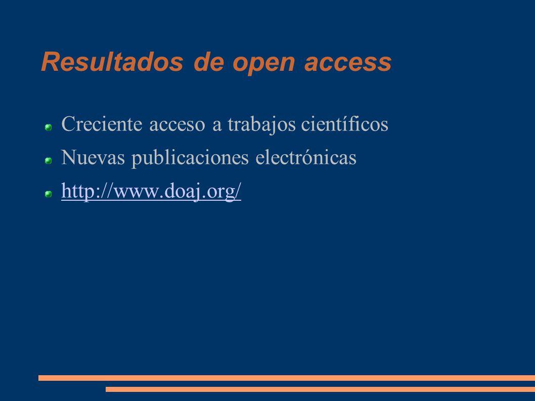 Resultados de open access Creciente acceso a trabajos científicos Nuevas publicaciones electrónicas http://www.doaj.org/