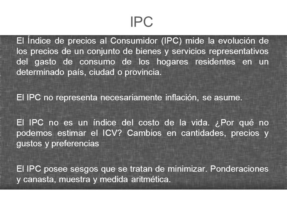 IPC El Índice de precios al Consumidor (IPC) mide la evolución de los precios de un conjunto de bienes y servicios representativos del gasto de consum