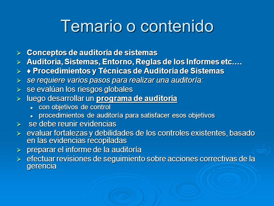 Temario o contenido Conceptos de auditoría de sistemas Conceptos de auditoría de sistemas Auditoria, Sistemas, Entorno, Reglas de los Informes etc.… A