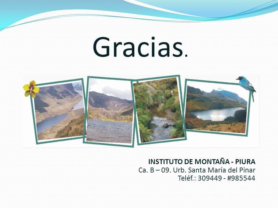 Gracias. INSTITUTO DE MONTAÑA - PIURA Ca. B – 09. Urb. Santa María del Pinar Teléf.: 309449 - #985544