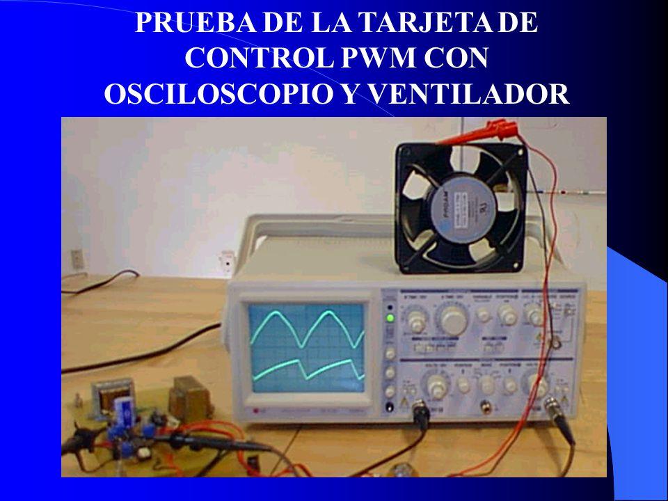 PRUEBA DE LA TARJETA DE CONTROL PWM CON OSCILOSCOPIO Y VENTILADOR