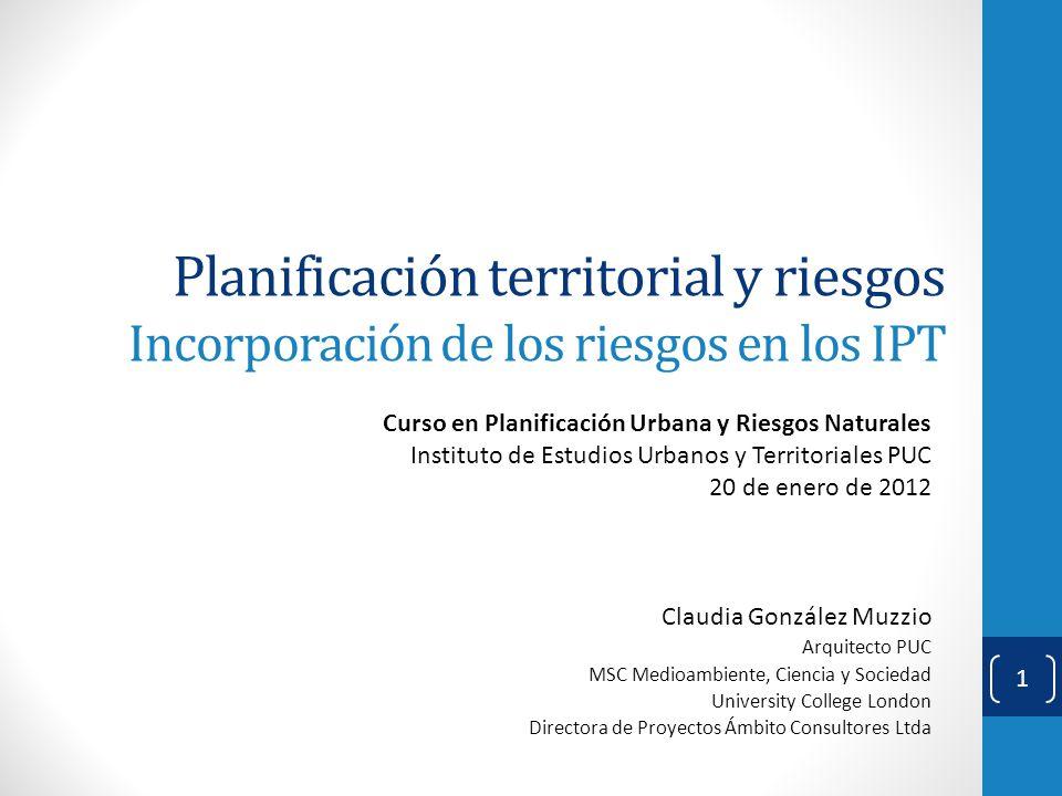 Planificación territorial y riesgos Incorporación de los riesgos en los IPT 1 Curso en Planificación Urbana y Riesgos Naturales Instituto de Estudios