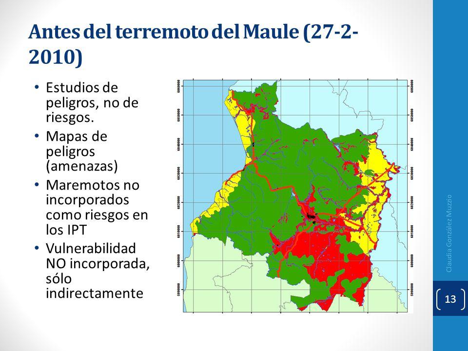 Antes del terremoto del Maule (27-2- 2010) Estudios de peligros, no de riesgos. Mapas de peligros (amenazas) Maremotos no incorporados como riesgos en