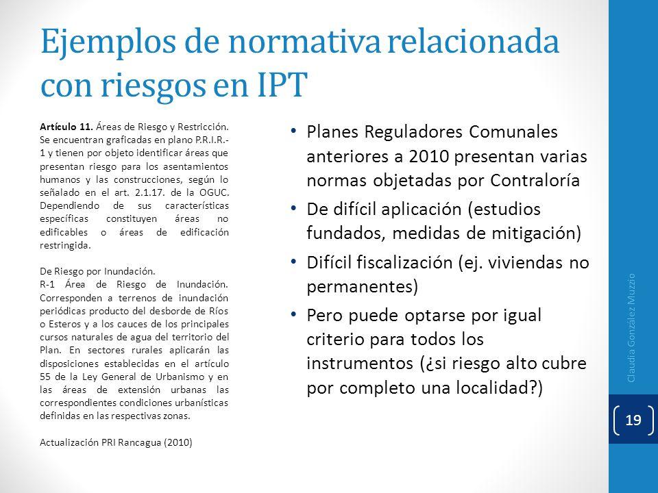 Ejemplos de normativa relacionada con riesgos en IPT Claudia González Muzzio 19 Artículo 11. Áreas de Riesgo y Restricción. Se encuentran graficadas e
