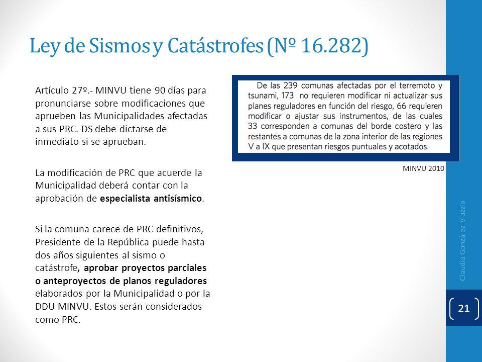 Ley de Sismos y Catástrofes (Nº 16.282) Artículo 27º.- MINVU tiene 90 días para pronunciarse sobre modificaciones que aprueben las Municipalidades afe