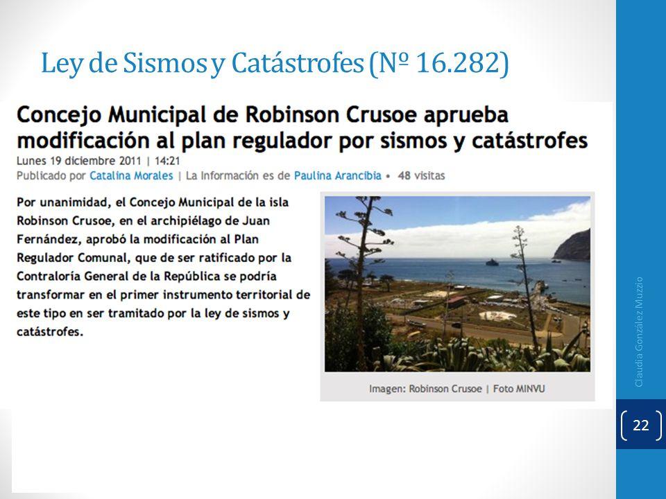 Ley de Sismos y Catástrofes (Nº 16.282) Claudia González Muzzio 22