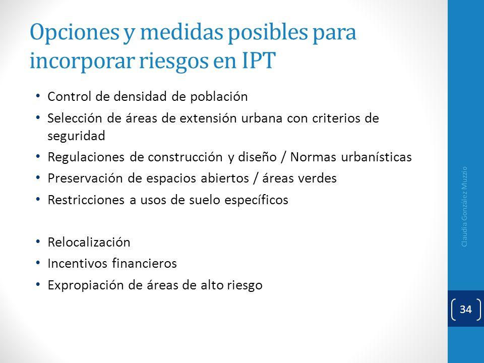 Opciones y medidas posibles para incorporar riesgos en IPT Control de densidad de población Selección de áreas de extensión urbana con criterios de se