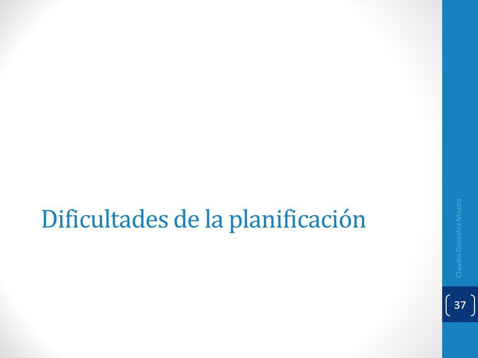 Dificultades de la planificación Claudia González Muzzio 37