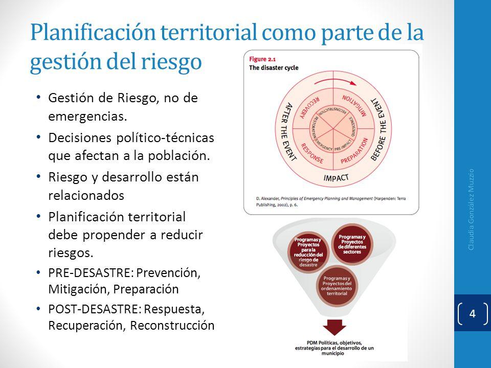 Gestión de Riesgo, no de emergencias. Decisiones político-técnicas que afectan a la población. Riesgo y desarrollo están relacionados Planificación te