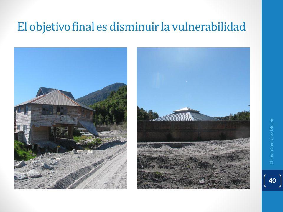 El objetivo final es disminuir la vulnerabilidad Claudia González Muzzio 40