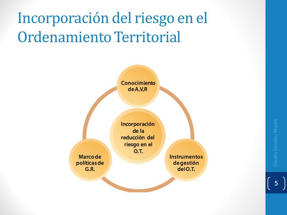 Incorporación del riesgo en el Ordenamiento Territorial Claudia González Muzzio 5