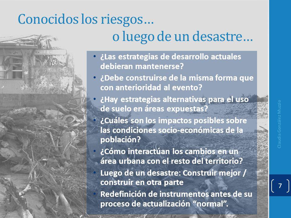 Conocidos los riesgos… o luego de un desastre… ¿Las estrategias de desarrollo actuales debieran mantenerse? ¿Debe construirse de la misma forma que co