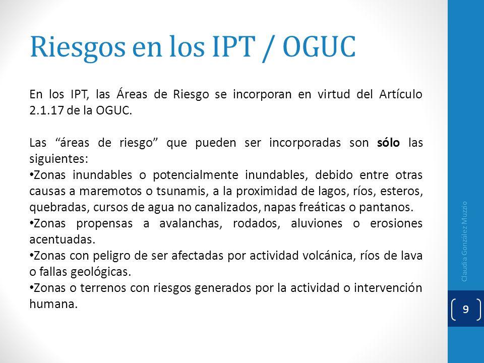 Riesgos en los IPT / OGUC En los IPT, las Áreas de Riesgo se incorporan en virtud del Artículo 2.1.17 de la OGUC. Las áreas de riesgo que pueden ser i