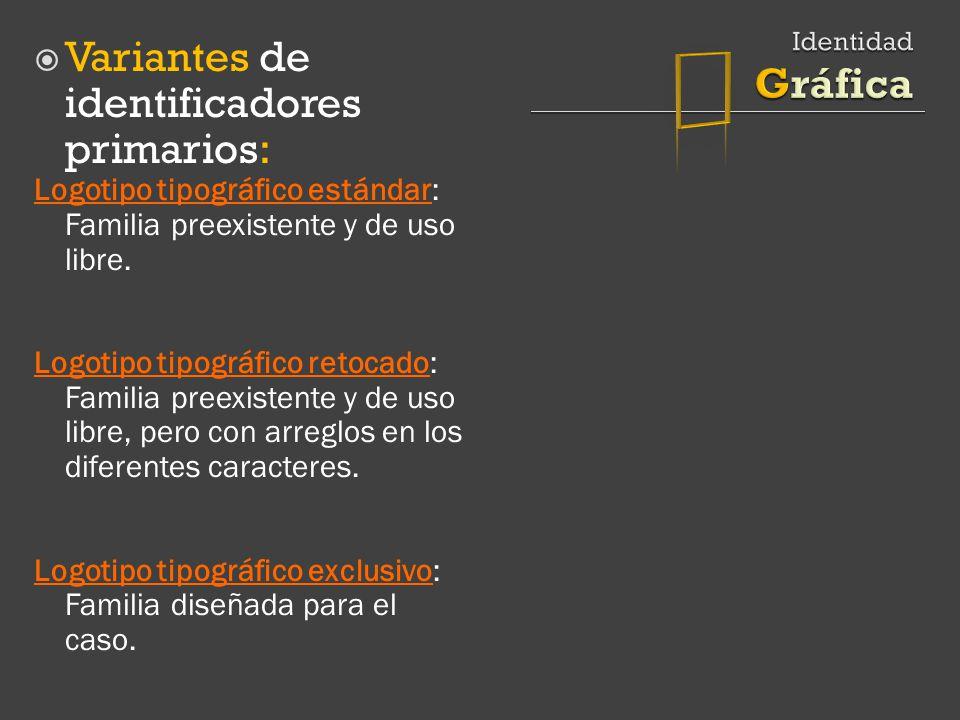 Variantes de identificadores primarios: Logotipo tipográfico estándar: Familia preexistente y de uso libre.