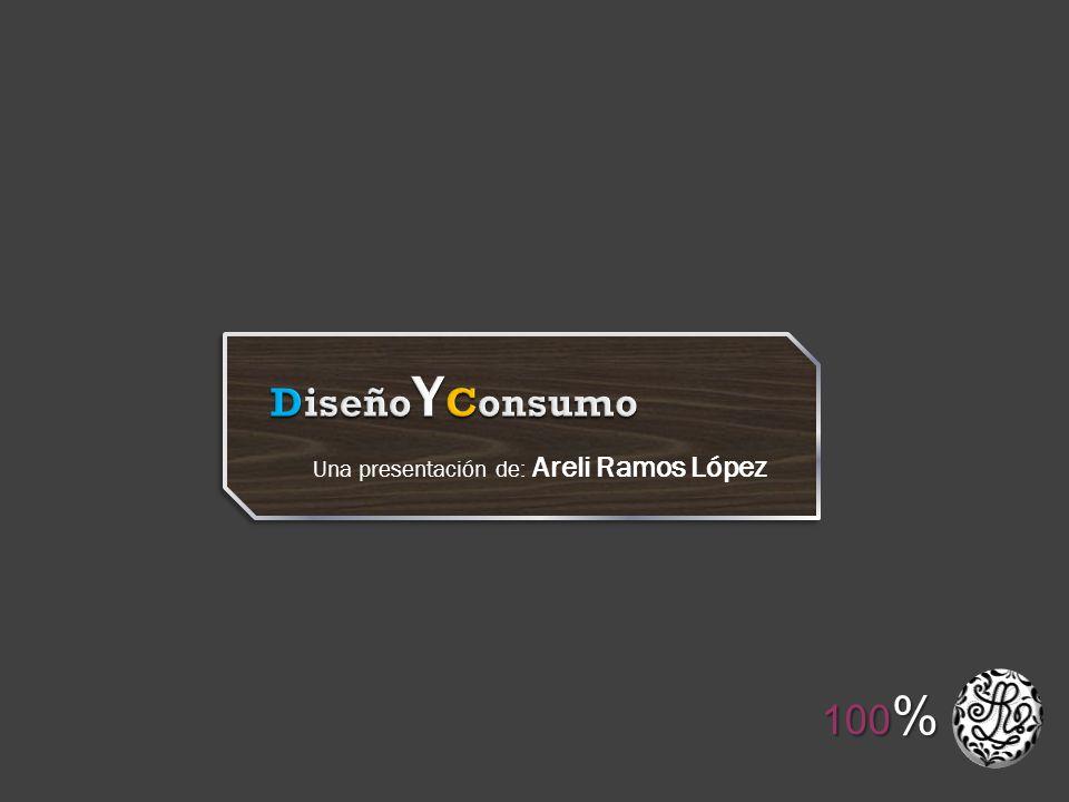 Una presentación de: Areli Ramos López 100 %
