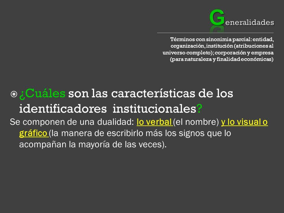Términos con sinonimia parcial: entidad, organización, institución (atribuciones al universo completo); corporación y empresa (para naturaleza y finalidad económicas) ¿Cuáles son las características de los identificadores institucionales.