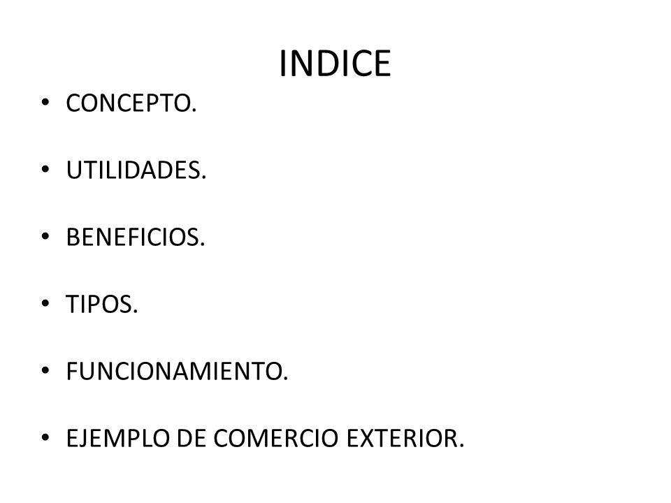 INDICE CONCEPTO. UTILIDADES. BENEFICIOS. TIPOS. FUNCIONAMIENTO. EJEMPLO DE COMERCIO EXTERIOR.