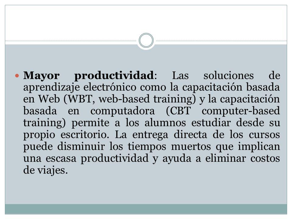 Mayor productividad: Las soluciones de aprendizaje electrónico como la capacitación basada en Web (WBT, web-based training) y la capacitación basada e