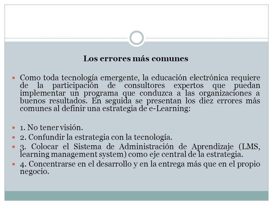 Los errores más comunes Como toda tecnología emergente, la educación electrónica requiere de la participación de consultores expertos que puedan imple