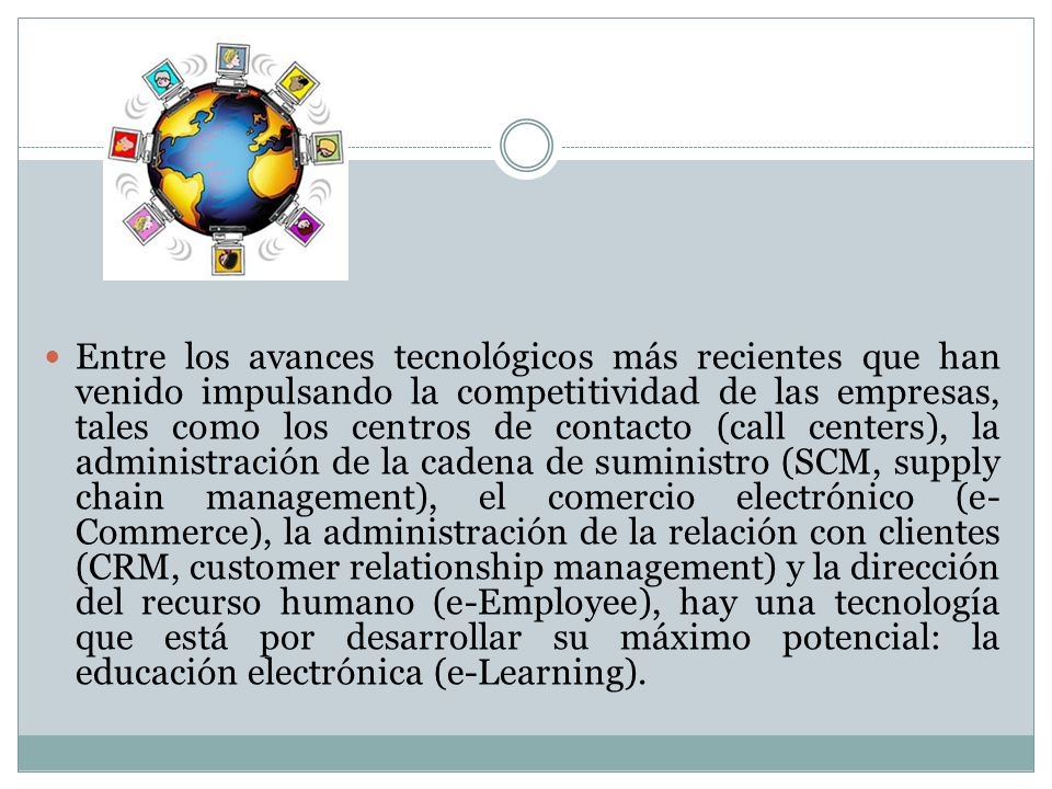 Entre los avances tecnológicos más recientes que han venido impulsando la competitividad de las empresas, tales como los centros de contacto (call cen