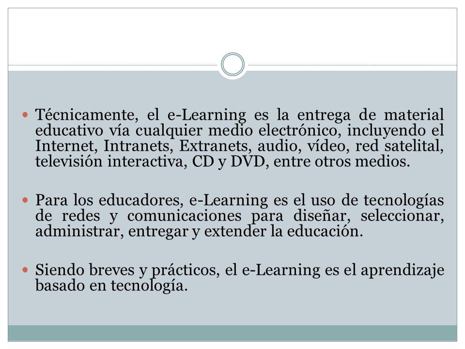 Técnicamente, el e-Learning es la entrega de material educativo vía cualquier medio electrónico, incluyendo el Internet, Intranets, Extranets, audio,