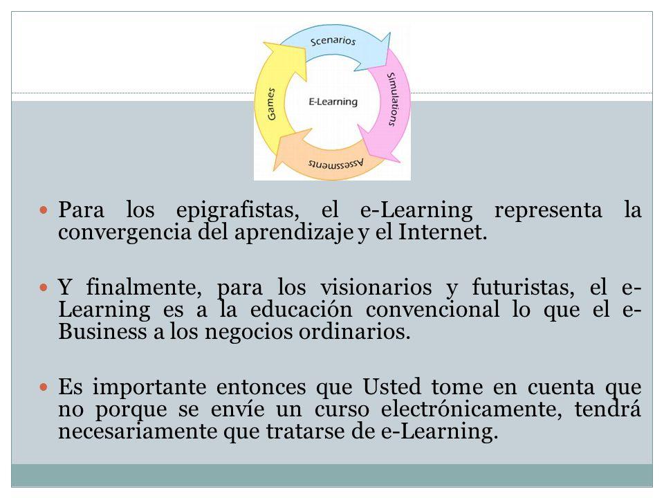 Para los epigrafistas, el e-Learning representa la convergencia del aprendizaje y el Internet. Y finalmente, para los visionarios y futuristas, el e-