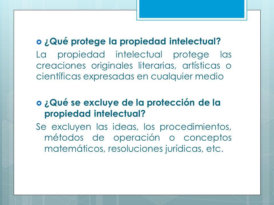¿Qué protege la propiedad intelectual? La propiedad intelectual protege las creaciones originales literarias, artísticas o científicas expresadas en c