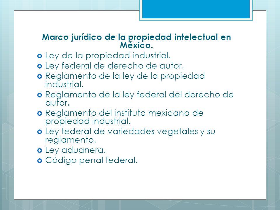 Marco jurídico de la propiedad intelectual en México. Ley de la propiedad industrial. Ley federal de derecho de autor. Reglamento de la ley de la prop