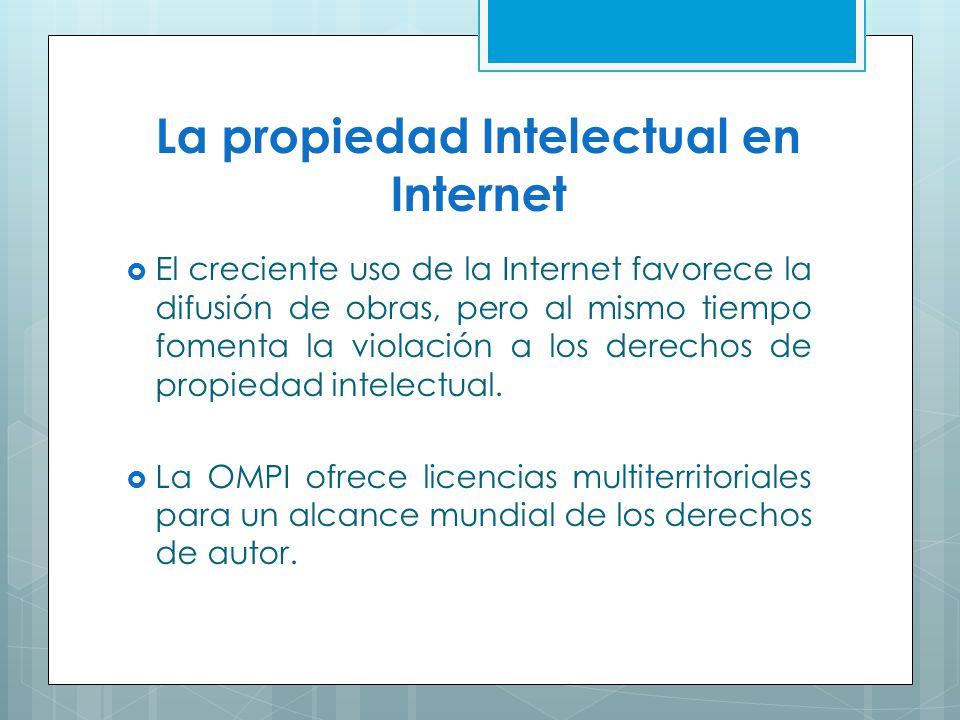 La propiedad Intelectual en Internet El creciente uso de la Internet favorece la difusión de obras, pero al mismo tiempo fomenta la violación a los de