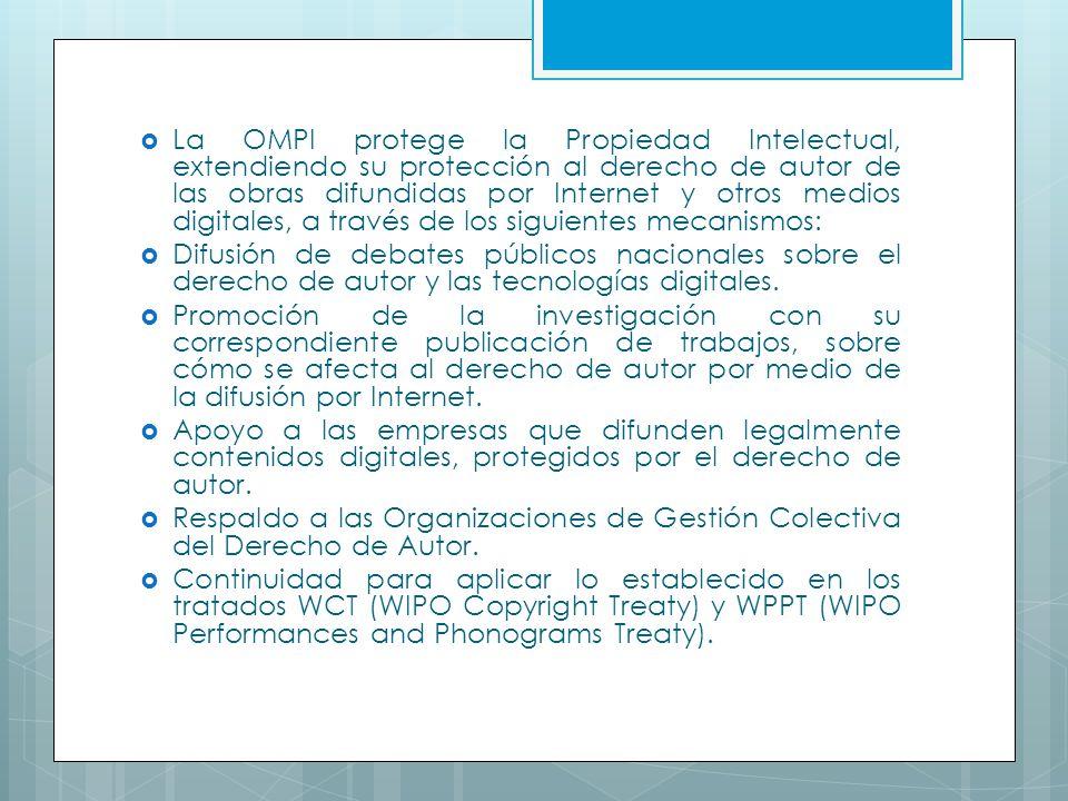 La OMPI protege la Propiedad Intelectual, extendiendo su protección al derecho de autor de las obras difundidas por Internet y otros medios digitales,