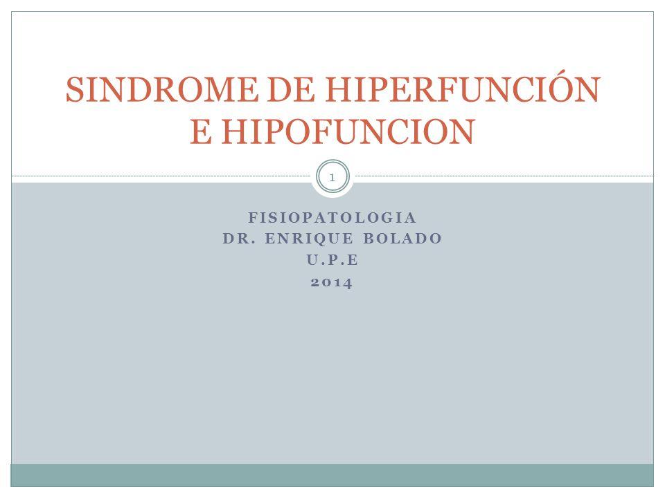 FISIOPATOLOGIA DR. ENRIQUE BOLADO U.P.E 2014 SINDROME DE HIPERFUNCIÓN E HIPOFUNCION 1
