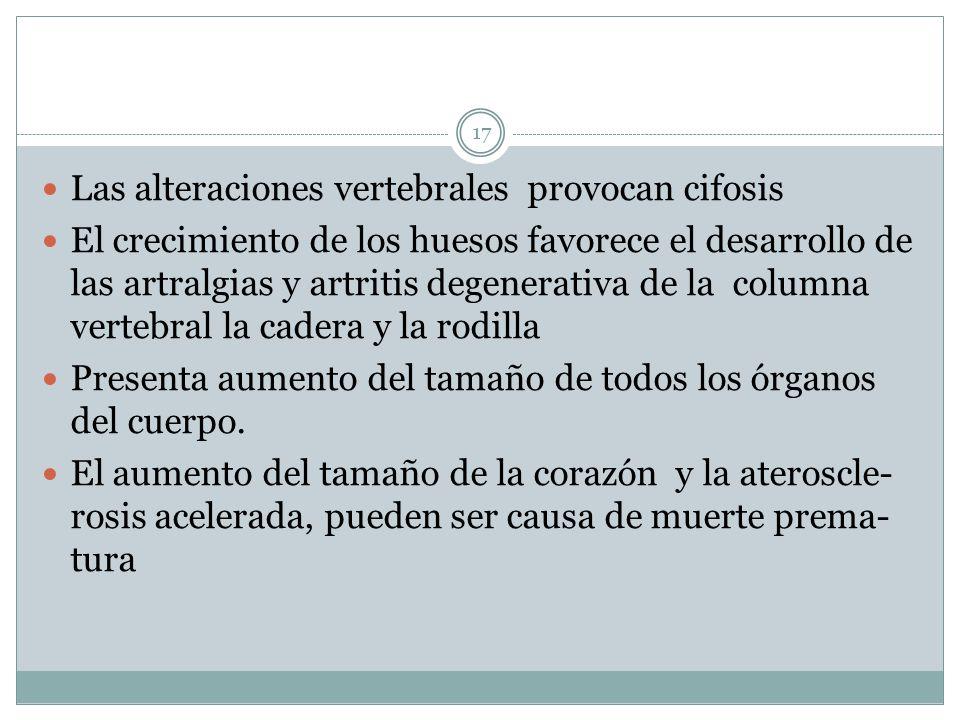 Las alteraciones vertebrales provocan cifosis El crecimiento de los huesos favorece el desarrollo de las artralgias y artritis degenerativa de la colu