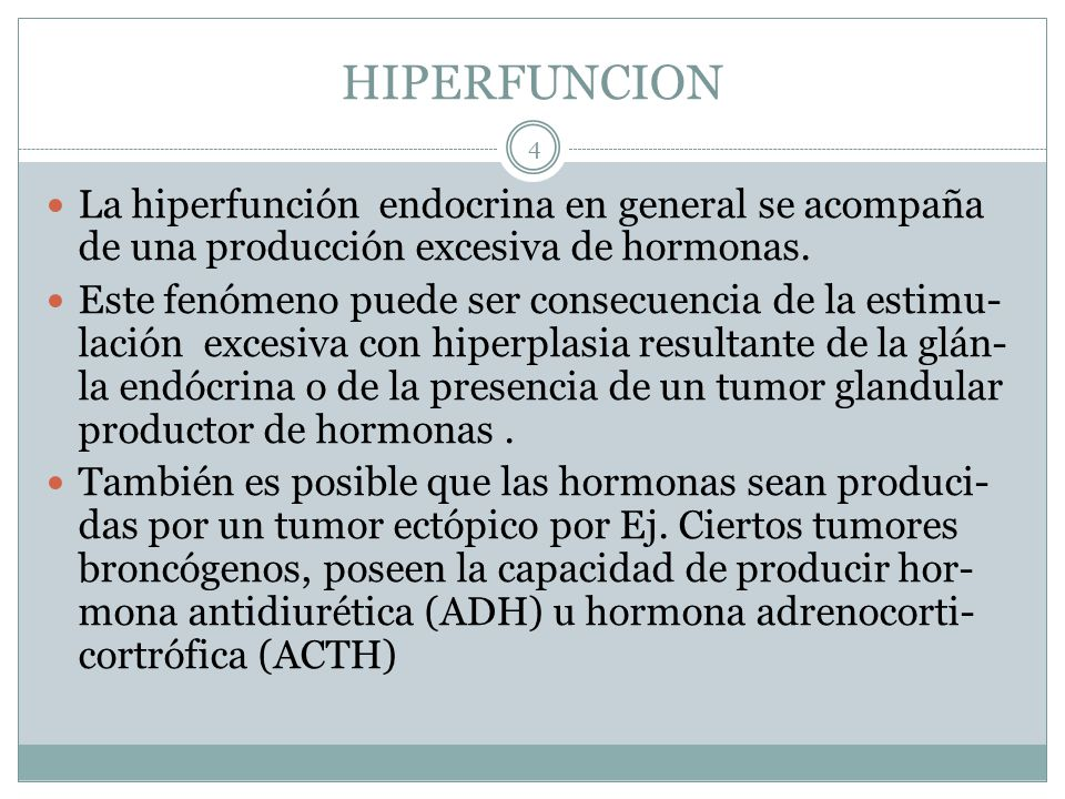 HIPERFUNCION La hiperfunción endocrina en general se acompaña de una producción excesiva de hormonas. Este fenómeno puede ser consecuencia de la estim