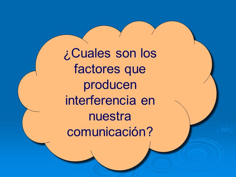 ¿Cuales son los factores que producen interferencia en nuestra comunicación.