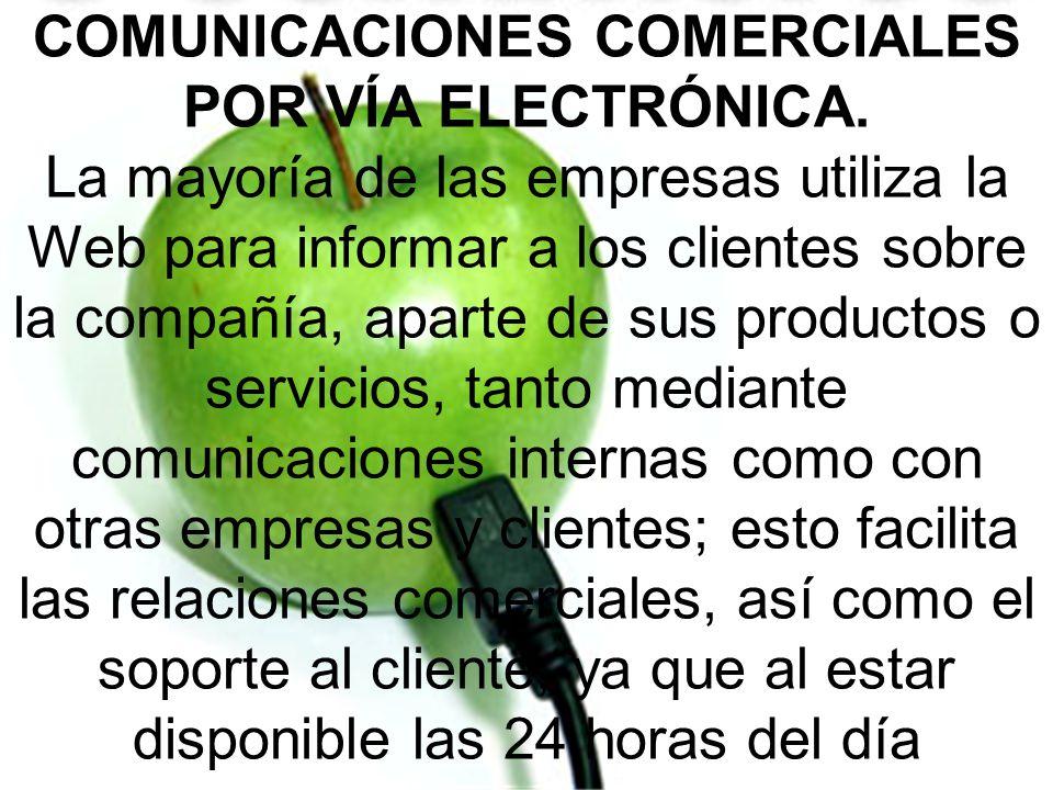 COMUNICACIONES COMERCIALES POR VÍA ELECTRÓNICA. La mayoría de las empresas utiliza la Web para informar a los clientes sobre la compañía, aparte de su