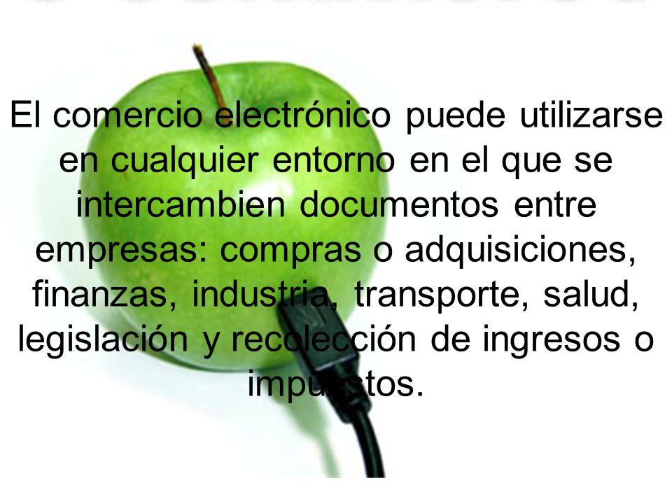 El comercio electrónico puede utilizarse en cualquier entorno en el que se intercambien documentos entre empresas: compras o adquisiciones, finanzas,