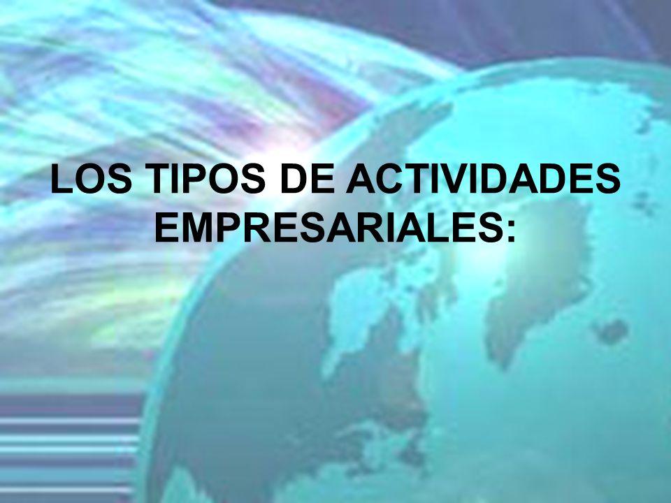 LOS TIPOS DE ACTIVIDADES EMPRESARIALES:
