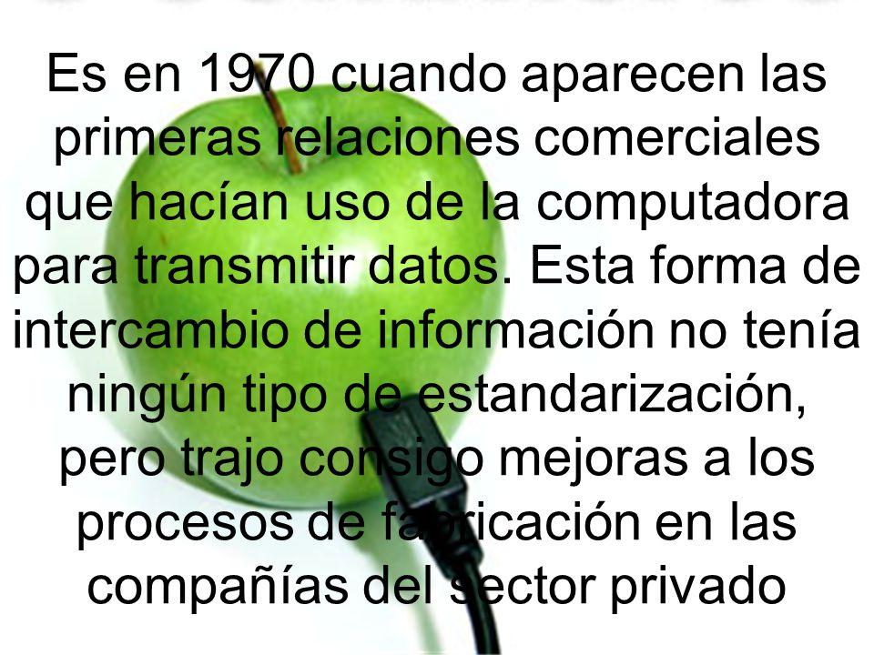 Es en 1970 cuando aparecen las primeras relaciones comerciales que hacían uso de la computadora para transmitir datos. Esta forma de intercambio de in