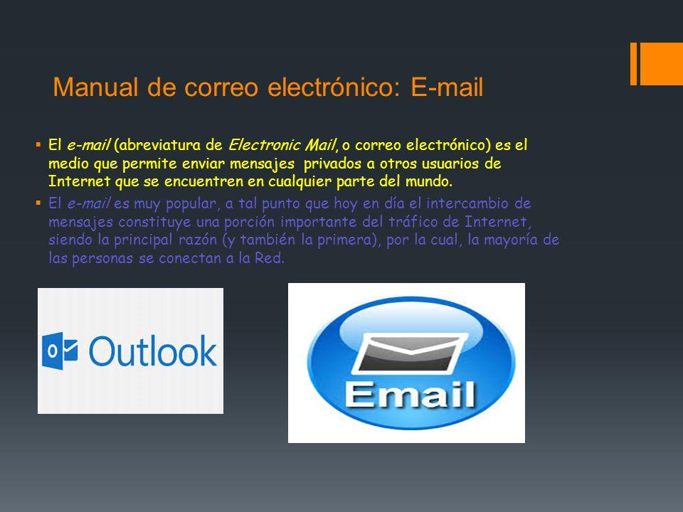 Manual de correo electrónico: E-mail El e-mail (abreviatura de Electronic Mail, o correo electrónico) es el medio que permite enviar mensajes privados