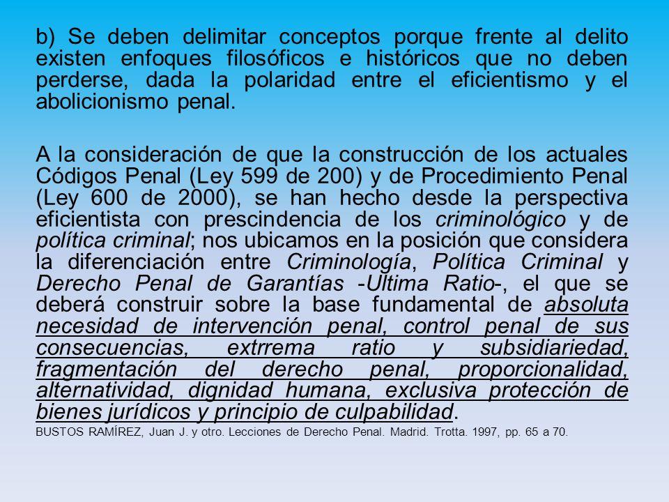 b) Se deben delimitar conceptos porque frente al delito existen enfoques filosóficos e históricos que no deben perderse, dada la polaridad entre el eficientismo y el abolicionismo penal.