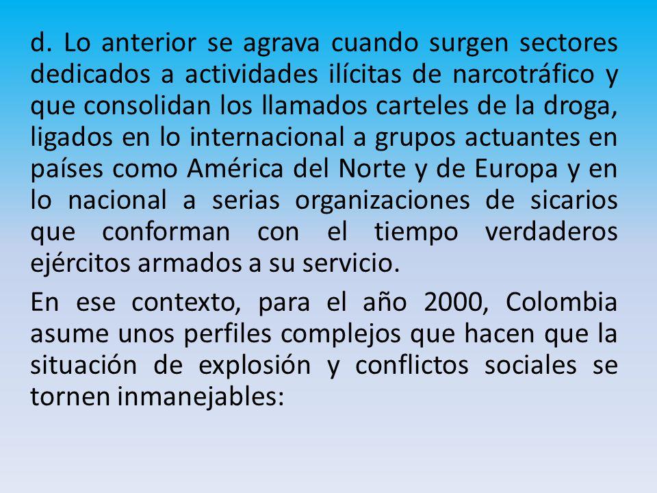 d. Lo anterior se agrava cuando surgen sectores dedicados a actividades ilícitas de narcotráfico y que consolidan los llamados carteles de la droga, l