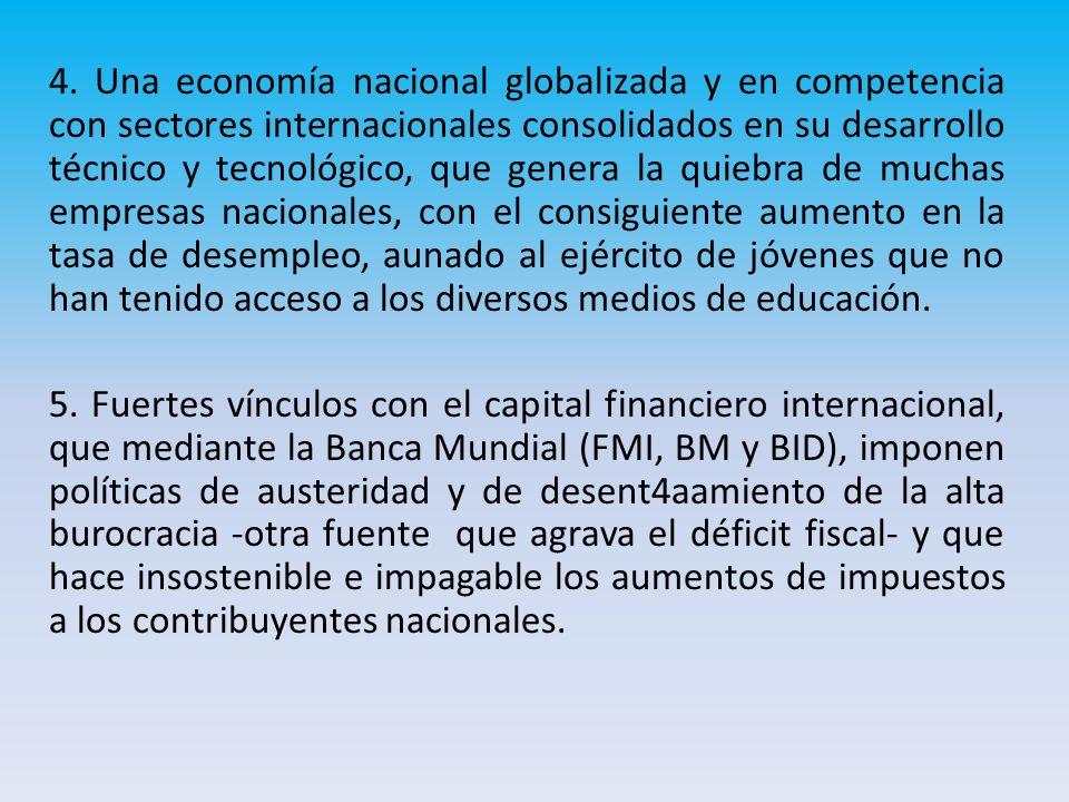 4. Una economía nacional globalizada y en competencia con sectores internacionales consolidados en su desarrollo técnico y tecnológico, que genera la