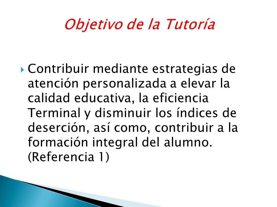 Contribuir mediante estrategias de atención personalizada a elevar la calidad educativa, la eficiencia Terminal y disminuir los índices de deserción,