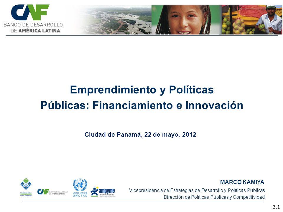 Emprendimiento y Políticas Públicas: Financiamiento e Innovación MARCO KAMIYA Vicepresidencia de Estrategias de Desarrollo y Políticas Públicas Direcc