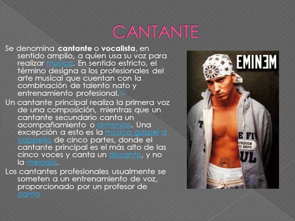 Se denomina cantante o vocalista, en sentido amplio, a quien usa su voz para realizar música. En sentido estricto, el término designa a los profesiona