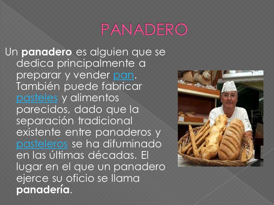 Un panadero es alguien que se dedica principalmente a preparar y vender pan. También puede fabricar pasteles y alimentos parecidos, dado que la separa