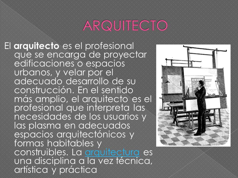 El arquitecto es el profesional que se encarga de proyectar edificaciones o espacios urbanos, y velar por el adecuado desarrollo de su construcción. E