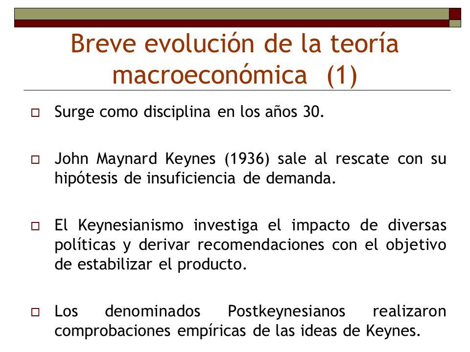 Breve evolución de la teoría macroeconómica (1) Surge como disciplina en los años 30. John Maynard Keynes (1936) sale al rescate con su hipótesis de i