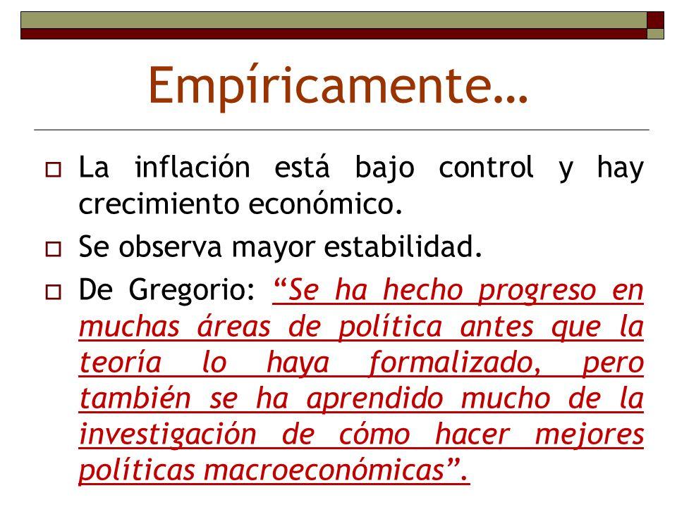 Empíricamente… La inflación está bajo control y hay crecimiento económico. Se observa mayor estabilidad. De Gregorio: Se ha hecho progreso en muchas á