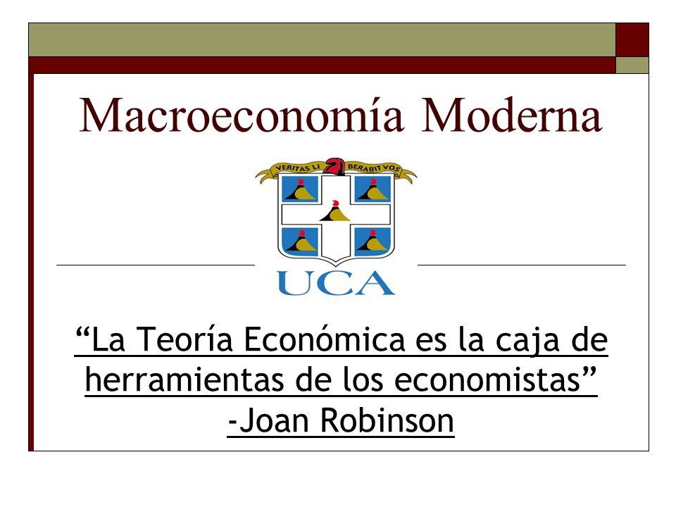 Macroeconomía Moderna La Teoría Económica es la caja de herramientas de los economistas -Joan Robinson